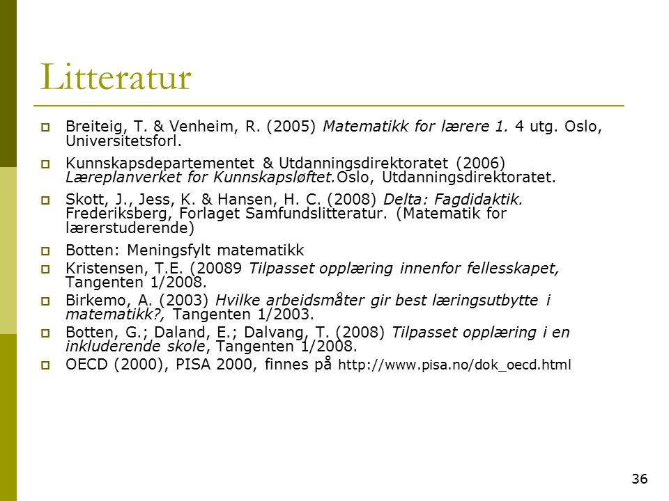 Litteratur Breiteig, T. & Venheim, R. (2005) Matematikk for lærere 1. 4 utg. Oslo, Universitetsforl.