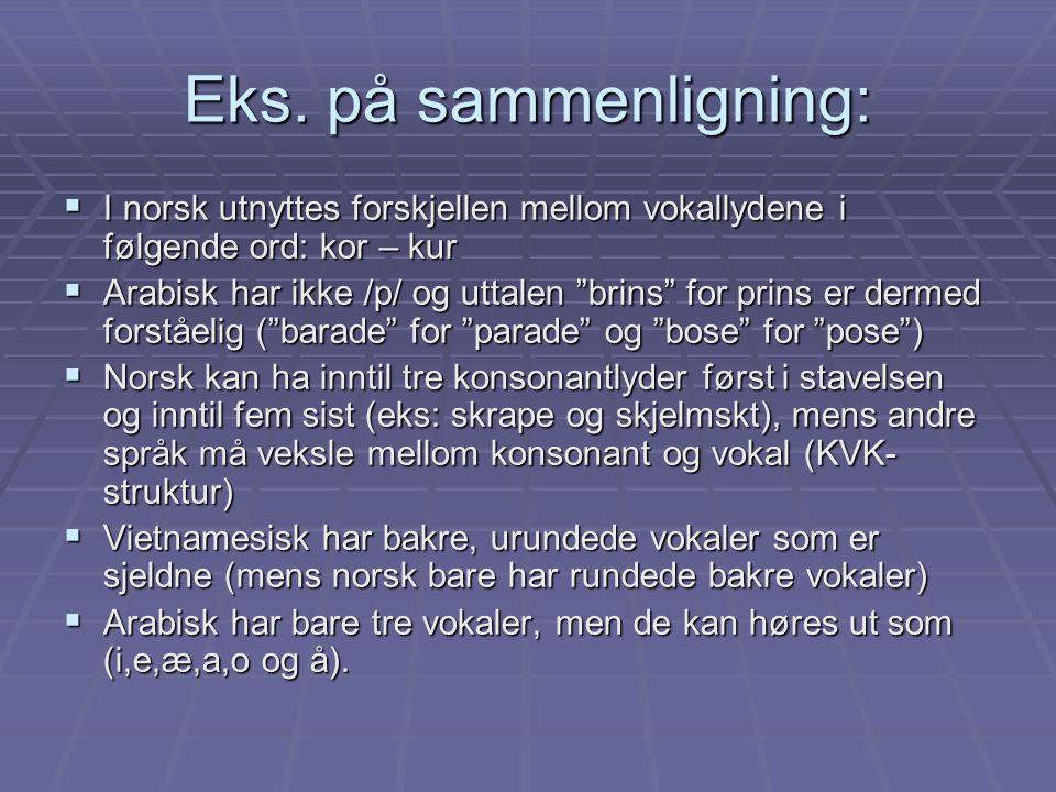 Eks. på sammenligning: I norsk utnyttes forskjellen mellom vokallydene i følgende ord: kor – kur.