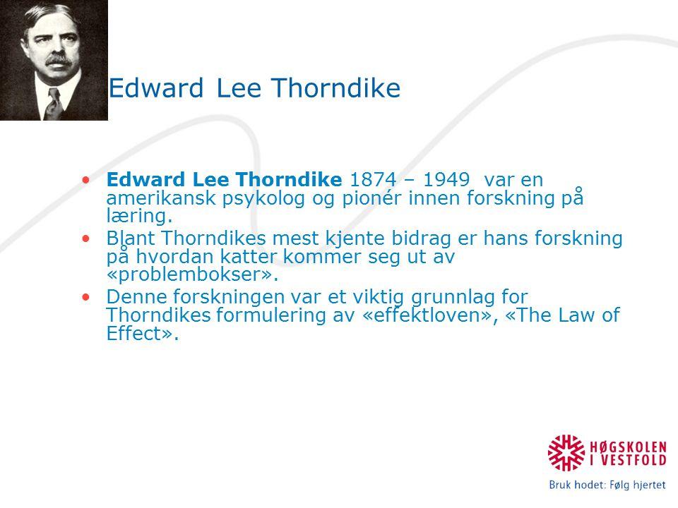 Edward Lee Thorndike Edward Lee Thorndike 1874 – 1949 var en amerikansk psykolog og pionér innen forskning på læring.
