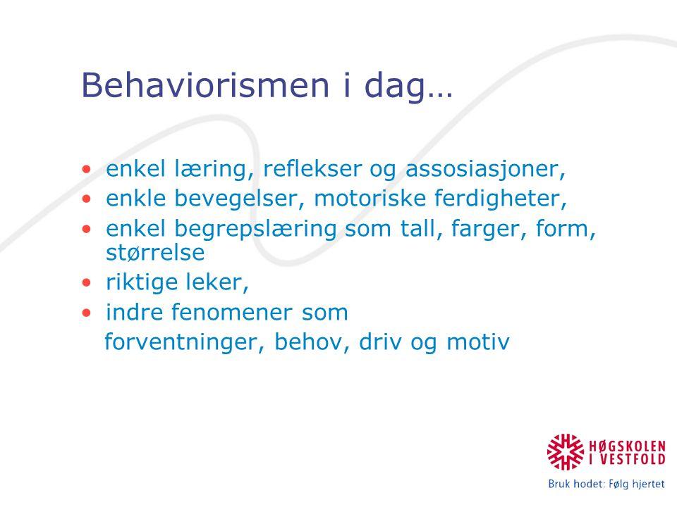 Behaviorismen i dag… enkel læring, reflekser og assosiasjoner,