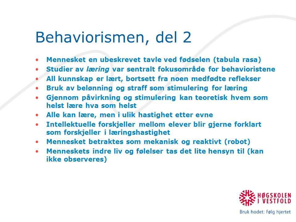Behaviorismen, del 2 Mennesket en ubeskrevet tavle ved fødselen (tabula rasa) Studier av læring var sentralt fokusområde for behavioristene.