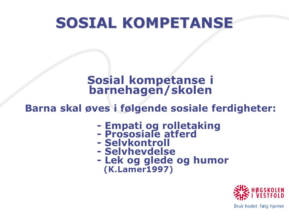 SOSIAL KOMPETANSE Sosial kompetanse i barnehagen/skolen
