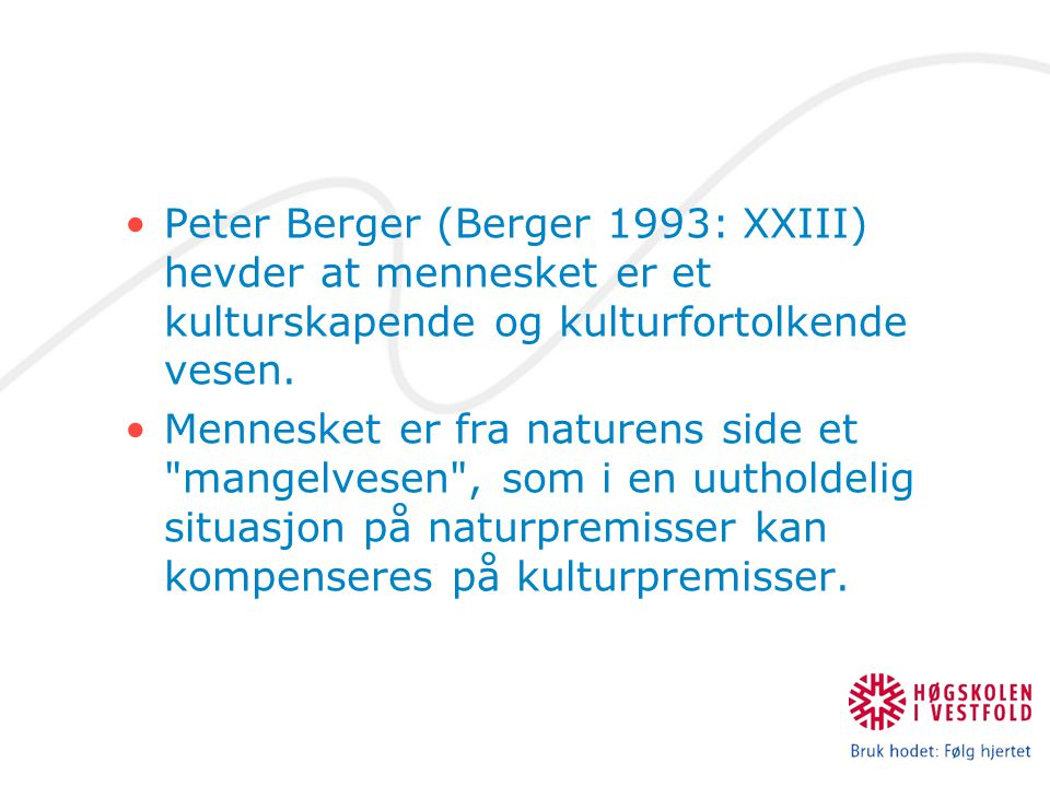 Peter Berger (Berger 1993: XXIII) hevder at mennesket er et kulturskapende og kulturfortolkende vesen.