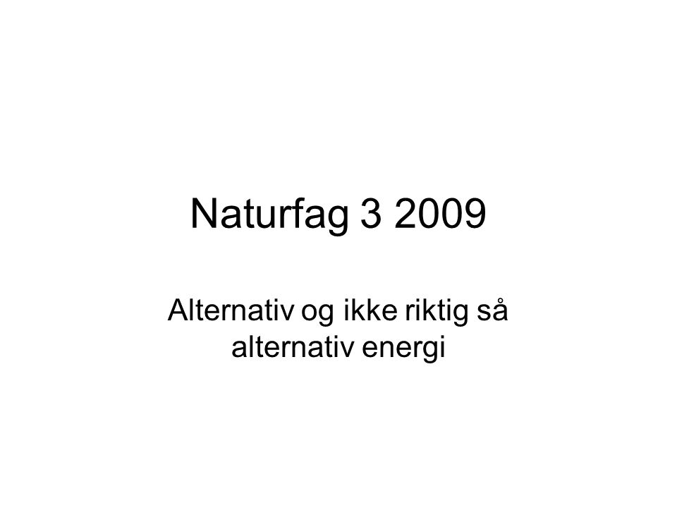 Alternativ og ikke riktig så alternativ energi