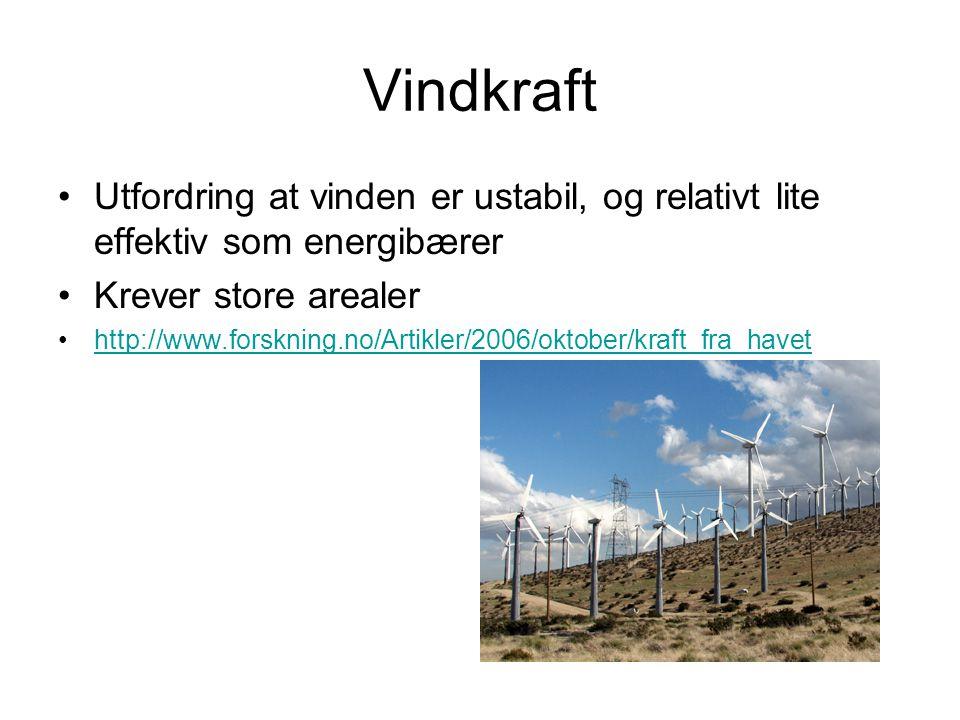 Vindkraft Utfordring at vinden er ustabil, og relativt lite effektiv som energibærer. Krever store arealer.