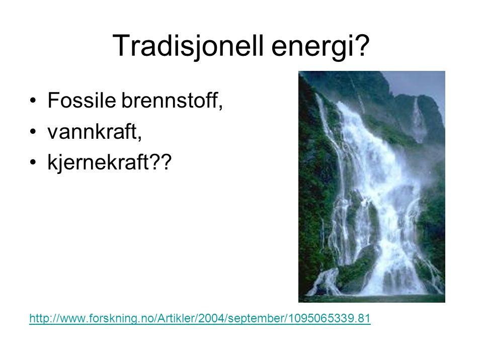 Tradisjonell energi Fossile brennstoff, vannkraft, kjernekraft
