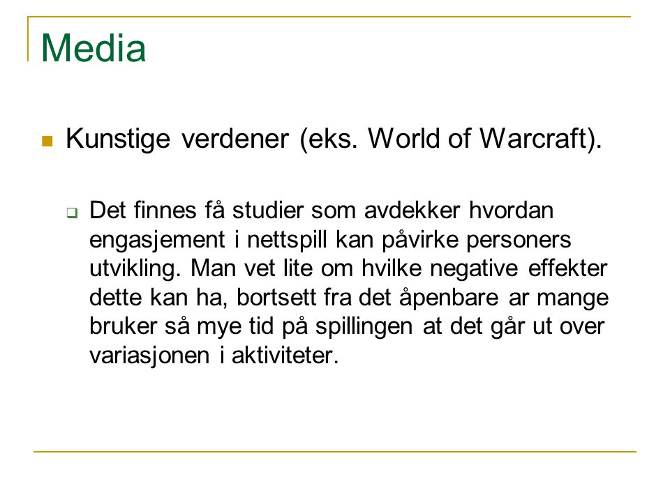 Media Kunstige verdener (eks. World of Warcraft).