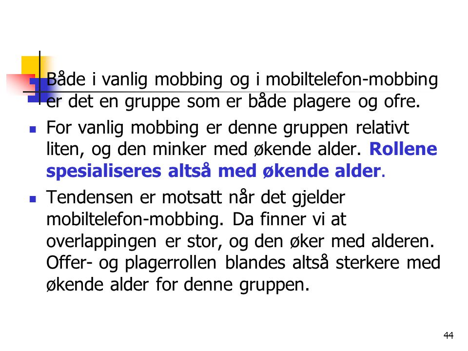 Både i vanlig mobbing og i mobiltelefon-mobbing er det en gruppe som er både plagere og ofre.