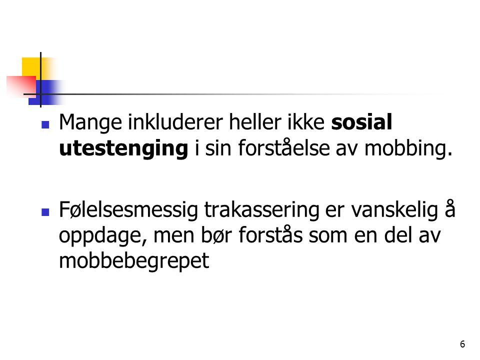 Mange inkluderer heller ikke sosial utestenging i sin forståelse av mobbing.