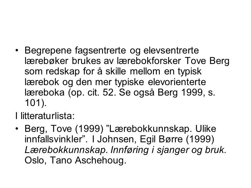 Begrepene fagsentrerte og elevsentrerte lærebøker brukes av lærebokforsker Tove Berg som redskap for å skille mellom en typisk lærebok og den mer typiske elevorienterte læreboka (op. cit. 52. Se også Berg 1999, s. 101).