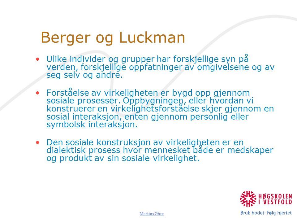 Berger og Luckman Ulike individer og grupper har forskjellige syn på verden, forskjellige oppfatninger av omgivelsene og av seg selv og andre.