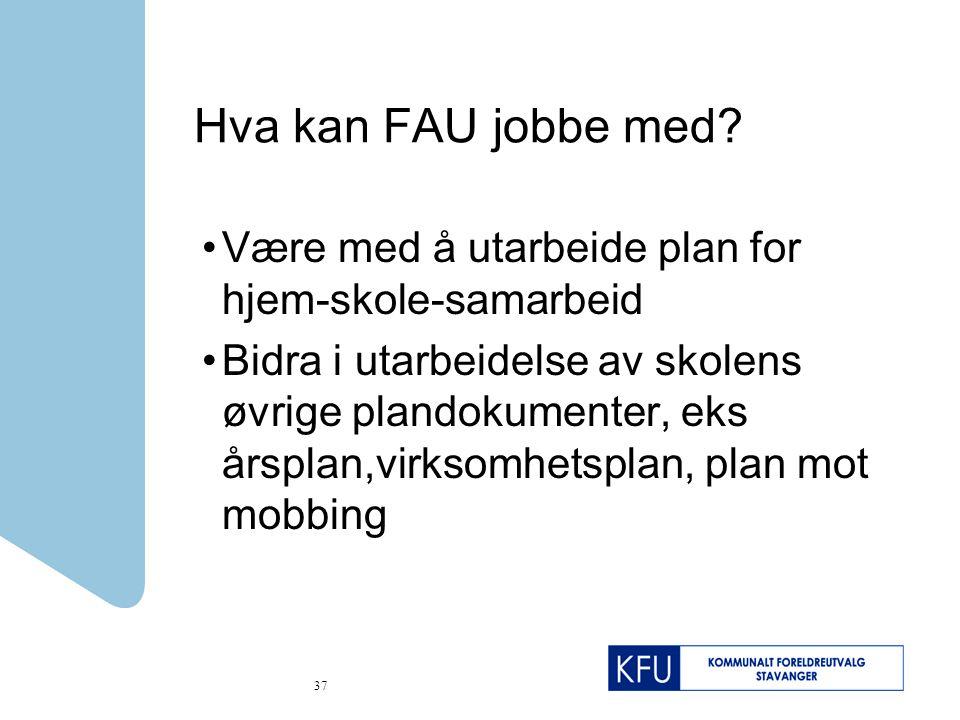 Hva kan FAU jobbe med Være med å utarbeide plan for hjem-skole-samarbeid.