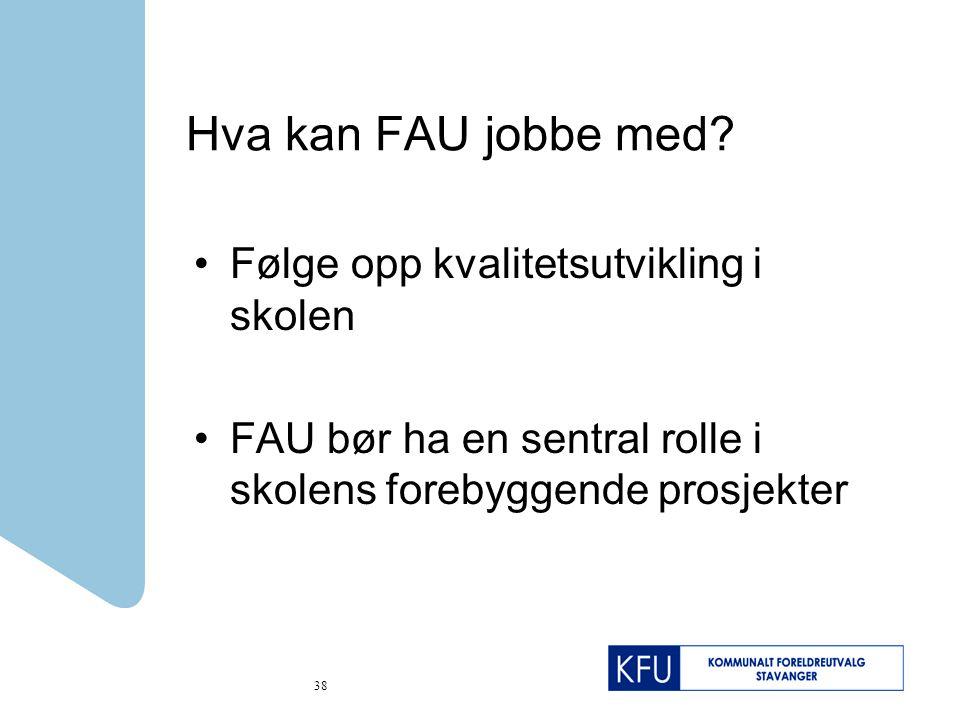 Hva kan FAU jobbe med Følge opp kvalitetsutvikling i skolen