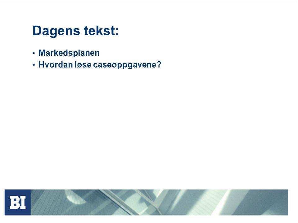 Dagens tekst: Markedsplanen Hvordan løse caseoppgavene