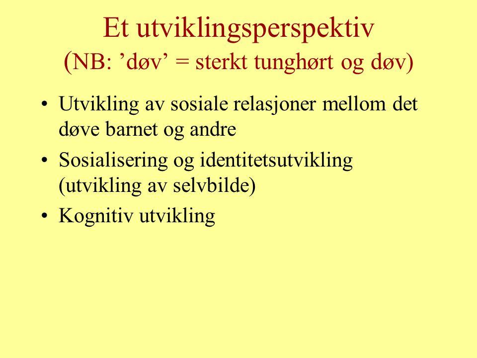 Et utviklingsperspektiv (NB: 'døv' = sterkt tunghørt og døv)