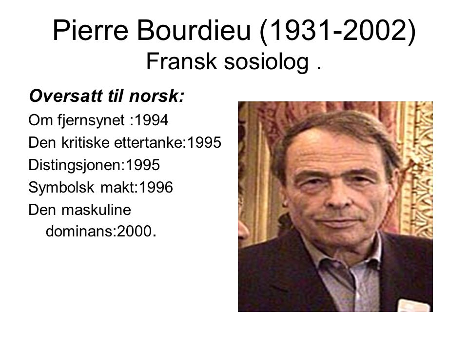 Pierre Bourdieu (1931-2002) Fransk sosiolog .