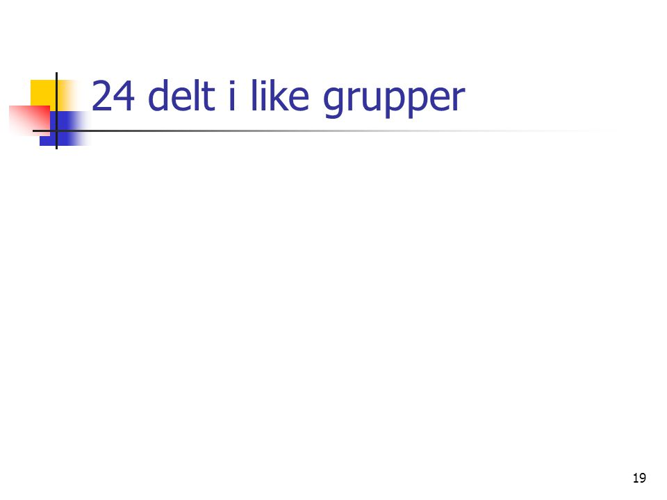 24 delt i like grupper