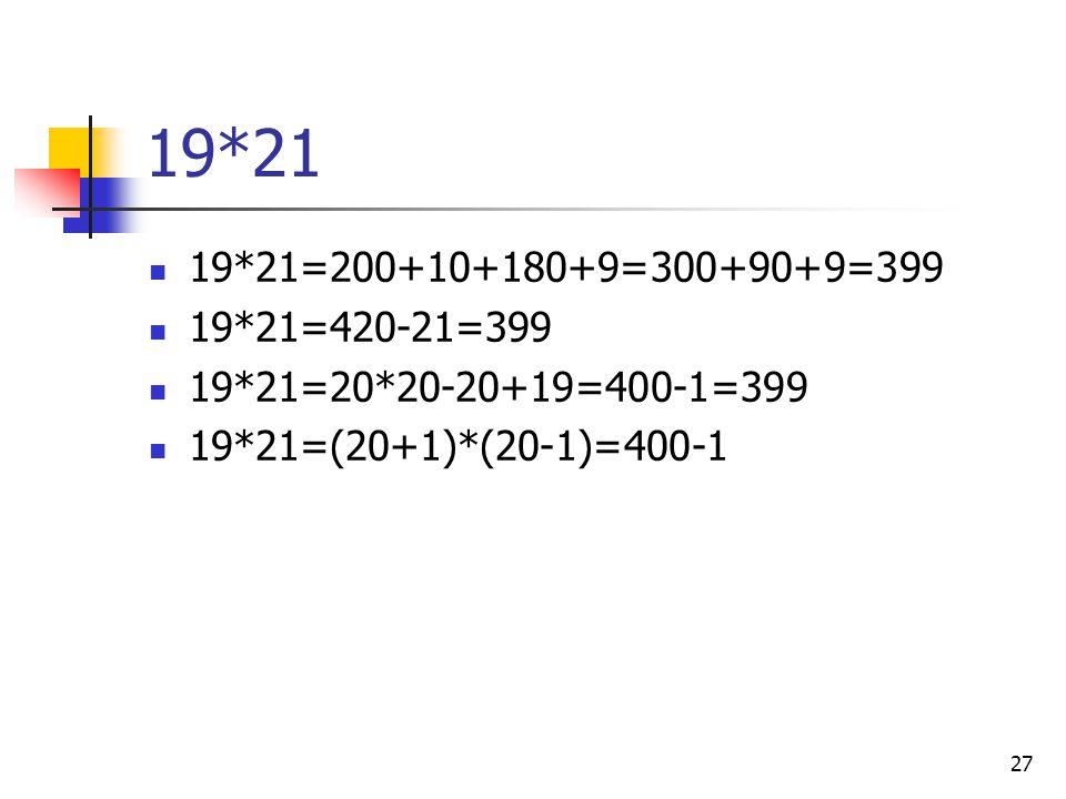 19*21 19*21=200+10+180+9=300+90+9=399. 19*21=420-21=399.