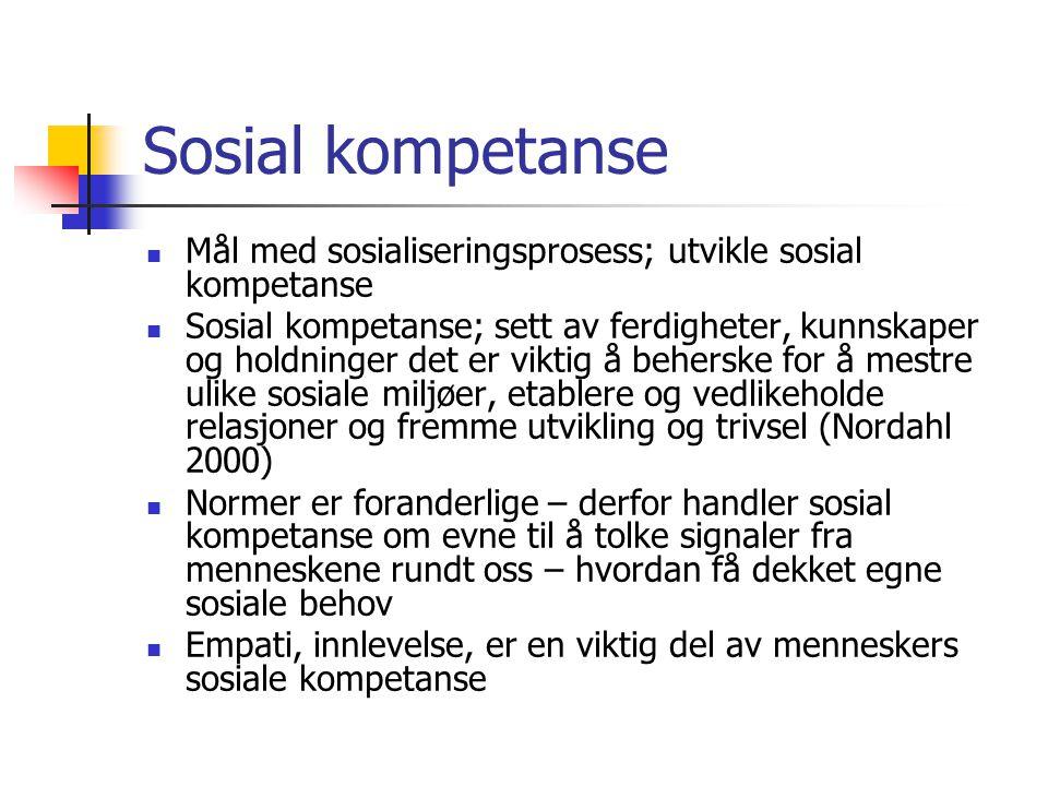 Sosial kompetanse Mål med sosialiseringsprosess; utvikle sosial kompetanse.