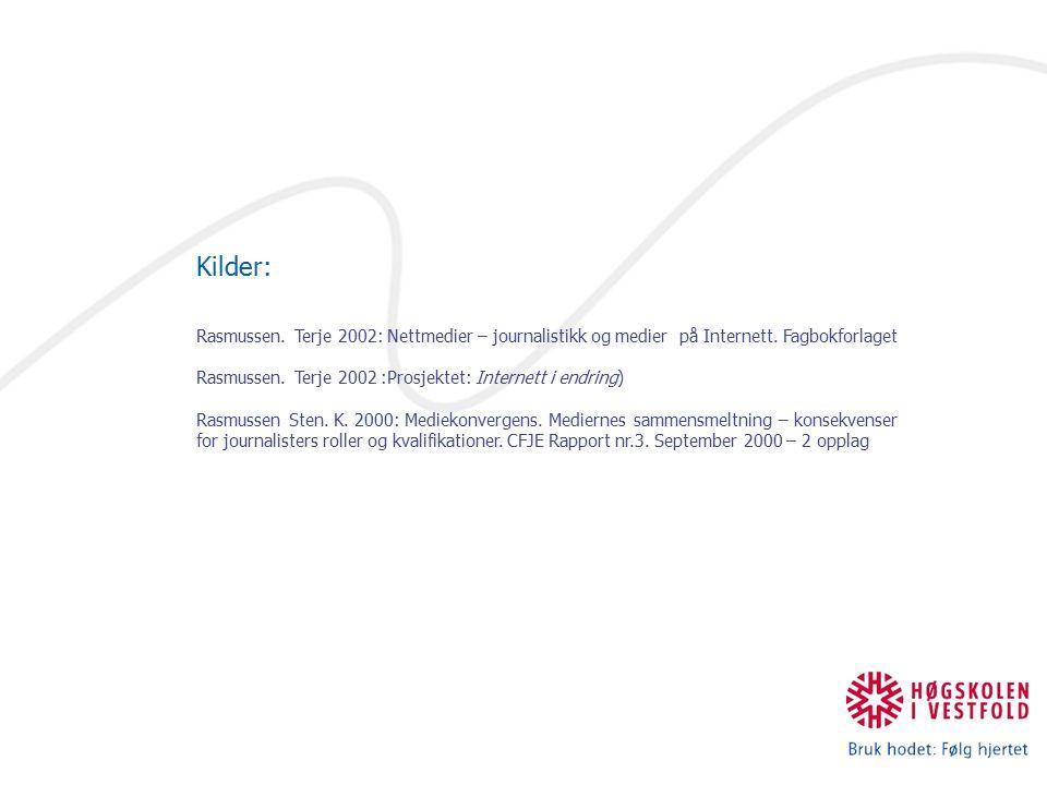 Kilder: Rasmussen. Terje 2002: Nettmedier – journalistikk og medier på Internett. Fagbokforlaget.