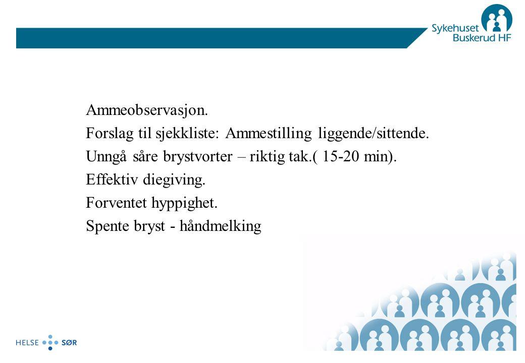 Ammeobservasjon. Forslag til sjekkliste: Ammestilling liggende/sittende. Unngå såre brystvorter – riktig tak.( 15-20 min).