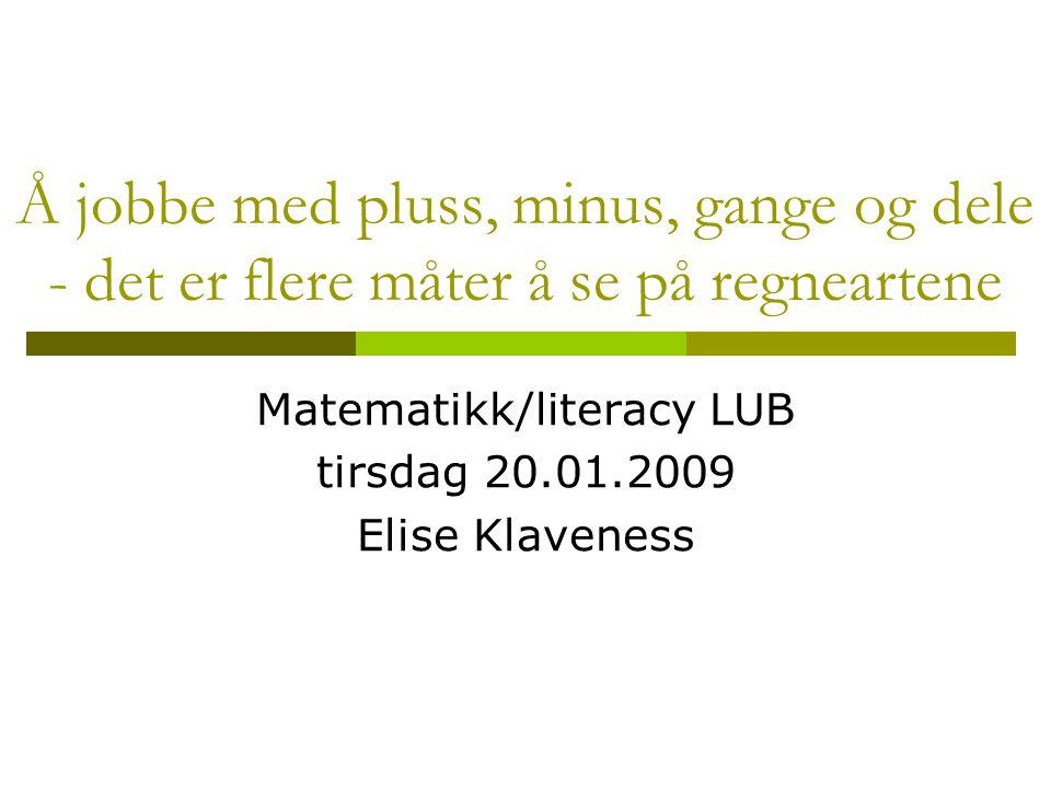 Matematikk/literacy LUB tirsdag 20.01.2009 Elise Klaveness