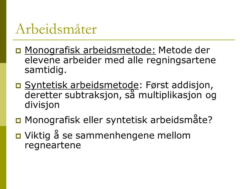 Arbeidsmåter Monografisk arbeidsmetode: Metode der elevene arbeider med alle regningsartene samtidig.