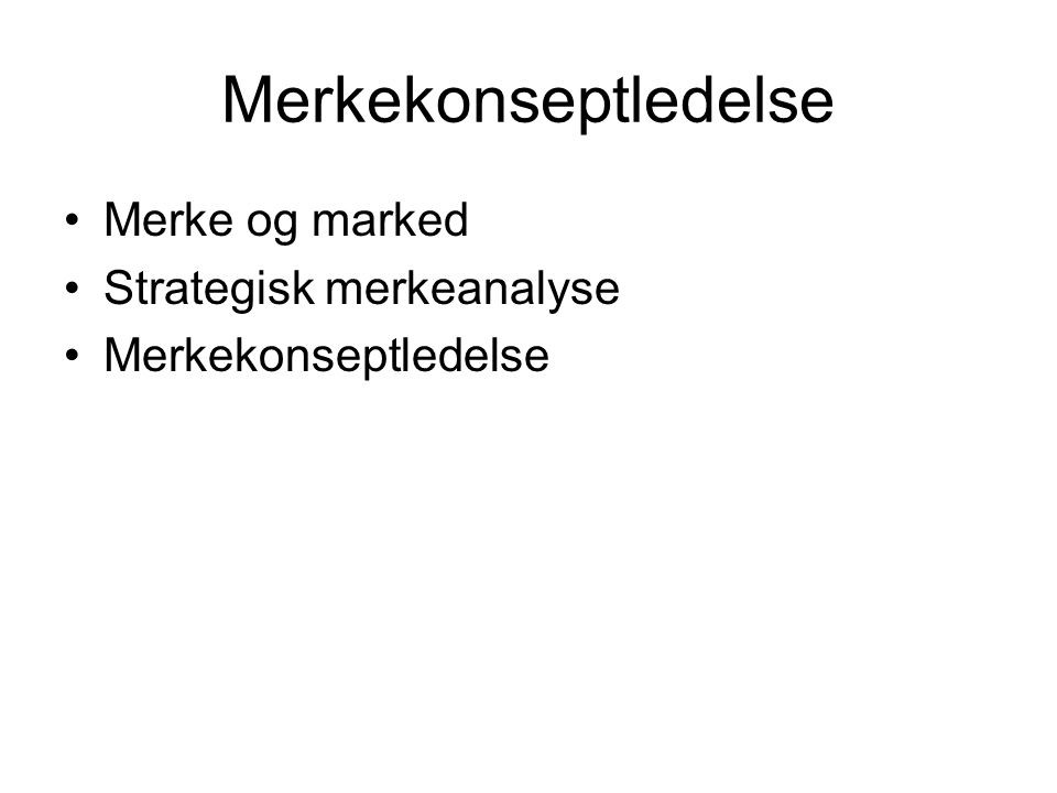 Merkekonseptledelse Merke og marked Strategisk merkeanalyse