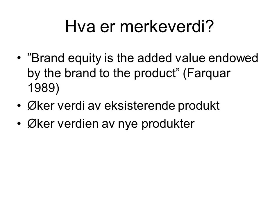 Hva er merkeverdi Brand equity is the added value endowed by the brand to the product (Farquar 1989)