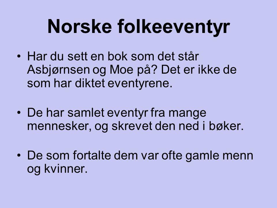 Norske folkeeventyr Har du sett en bok som det står Asbjørnsen og Moe på Det er ikke de som har diktet eventyrene.