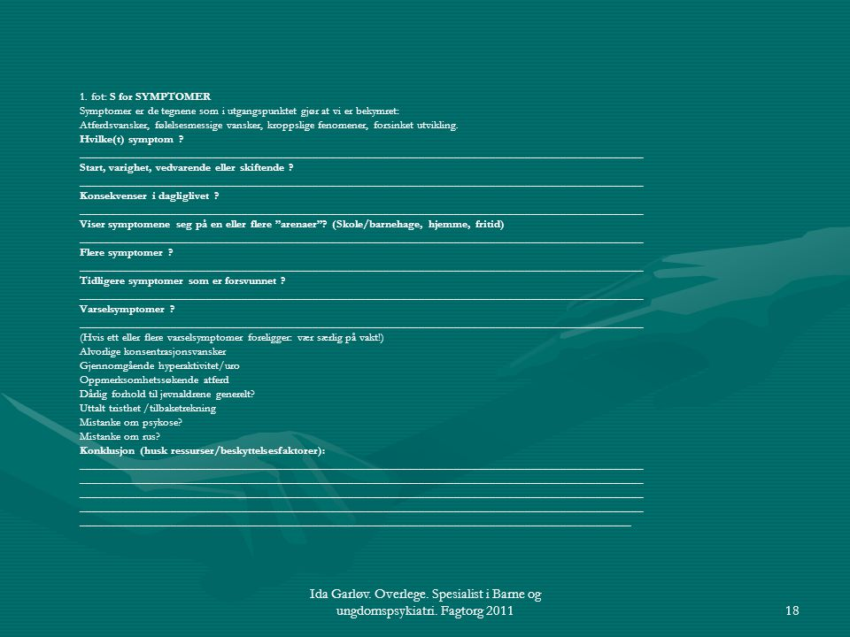 1. fot: S for SYMPTOMER Symptomer er de tegnene som i utgangspunktet gjør at vi er bekymret: