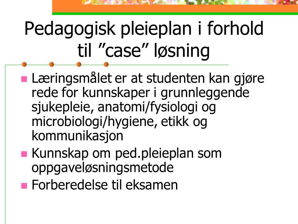 Pedagogisk pleieplan i forhold til case løsning