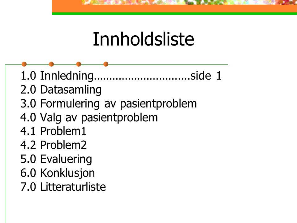 Innholdsliste 1.0 Innledning………………………….side 1 2.0 Datasamling