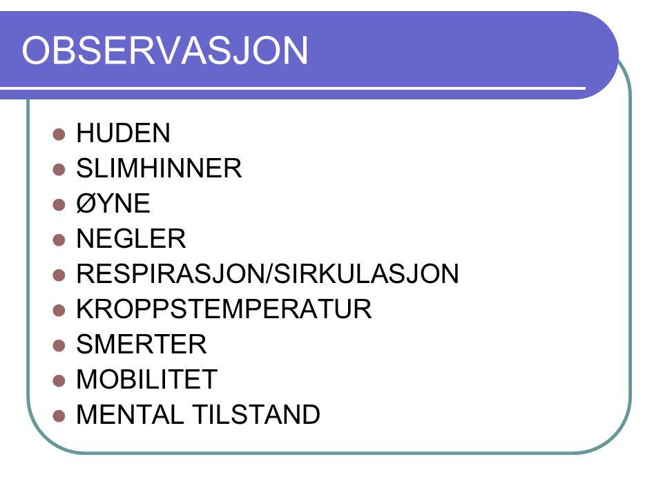 OBSERVASJON HUDEN SLIMHINNER ØYNE NEGLER RESPIRASJON/SIRKULASJON