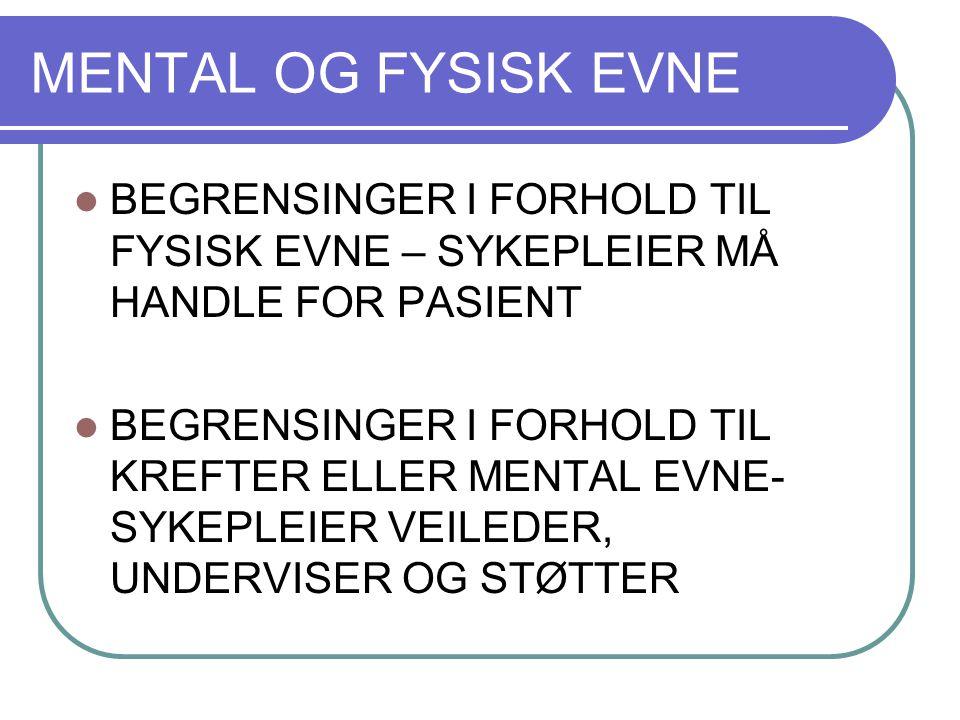 MENTAL OG FYSISK EVNE BEGRENSINGER I FORHOLD TIL FYSISK EVNE – SYKEPLEIER MÅ HANDLE FOR PASIENT.