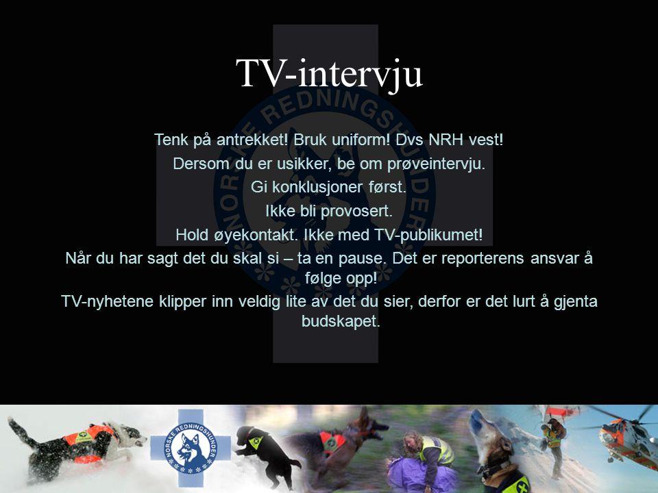 TV-intervju Tenk på antrekket! Bruk uniform! Dvs NRH vest!
