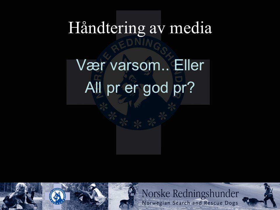 Håndtering av media Vær varsom.. Eller All pr er god pr