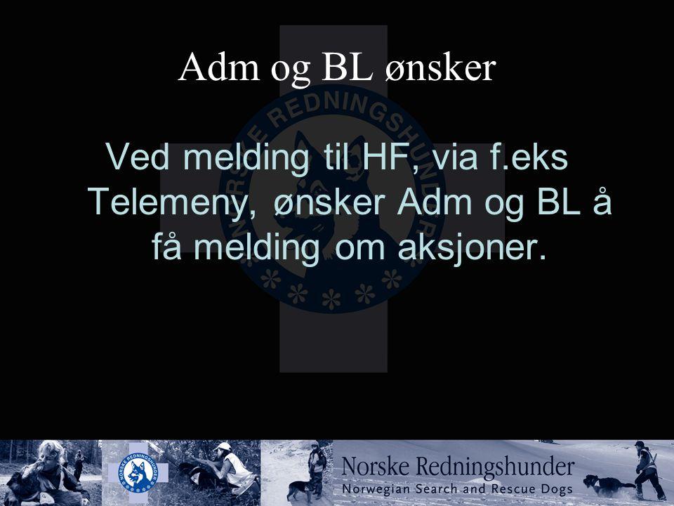 Adm og BL ønsker Ved melding til HF, via f.eks Telemeny, ønsker Adm og BL å få melding om aksjoner.