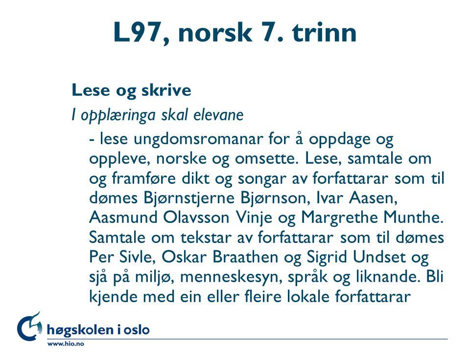 L97, norsk 7. trinn Lese og skrive I opplæringa skal elevane