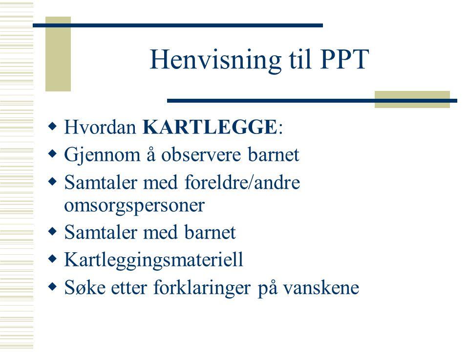 Henvisning til PPT Hvordan KARTLEGGE: Gjennom å observere barnet