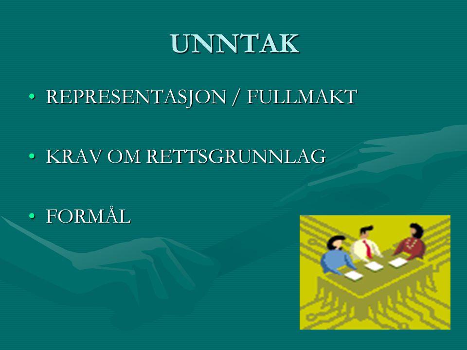 UNNTAK REPRESENTASJON / FULLMAKT KRAV OM RETTSGRUNNLAG FORMÅL