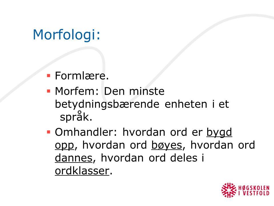 Morfologi: Formlære. Morfem: Den minste betydningsbærende enheten i et språk.