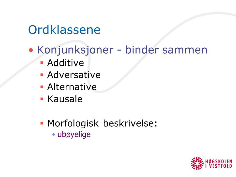 Ordklassene Konjunksjoner - binder sammen Additive Adversative