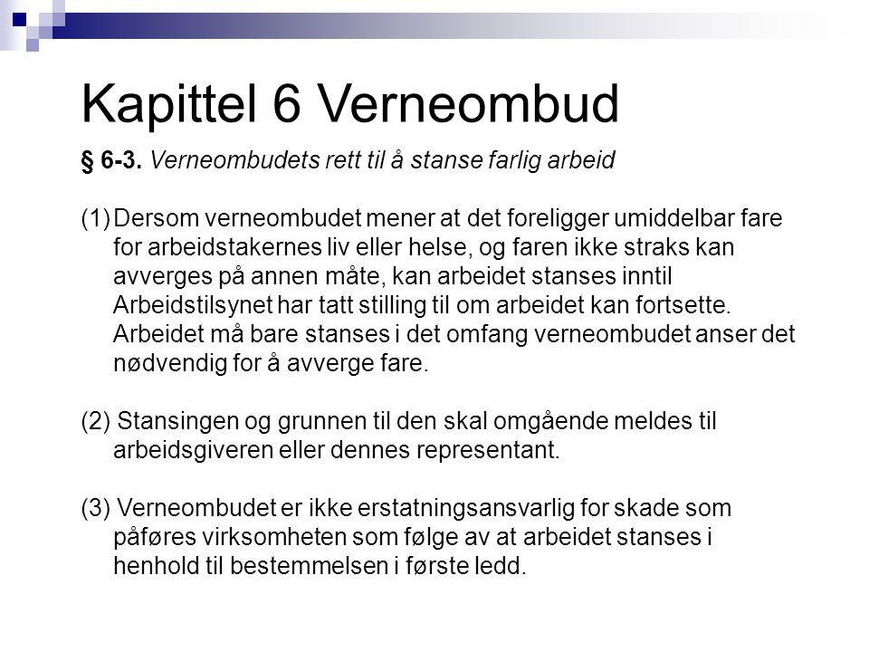 Kapittel 6 Verneombud § 6-3. Verneombudets rett til å stanse farlig arbeid.