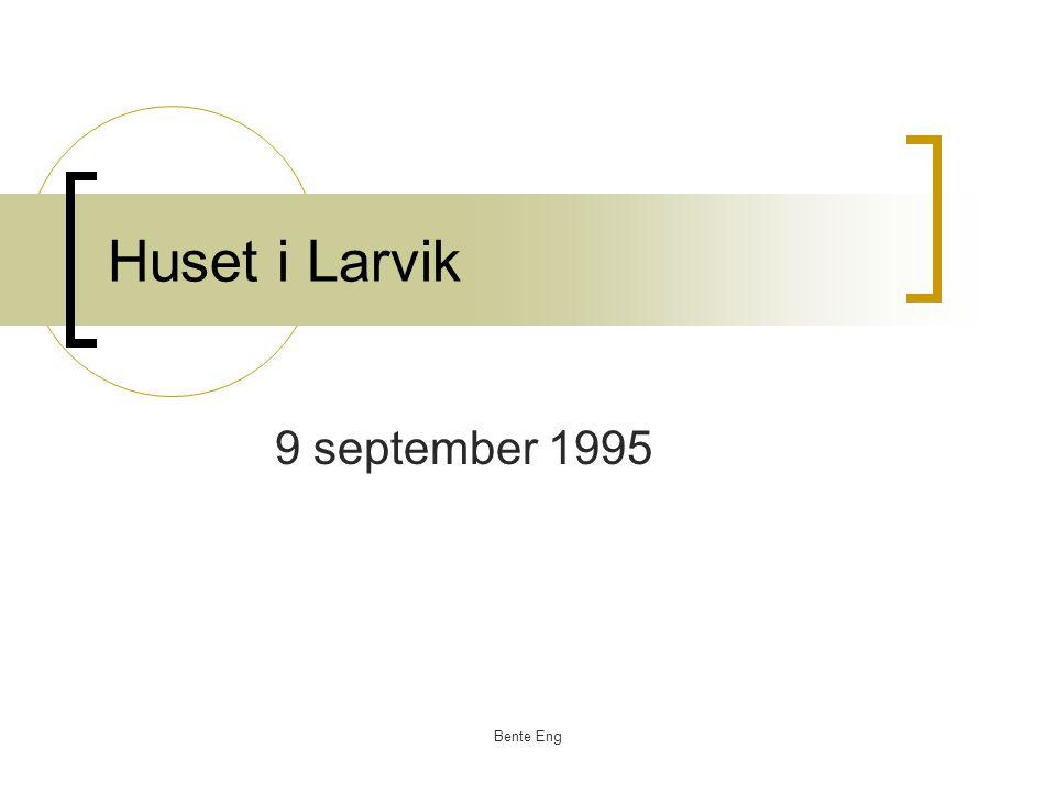 Huset i Larvik 9 september 1995 Bente Eng