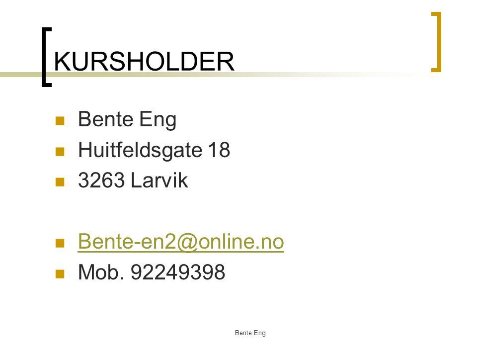 KURSHOLDER Bente Eng Huitfeldsgate 18 3263 Larvik Bente-en2@online.no