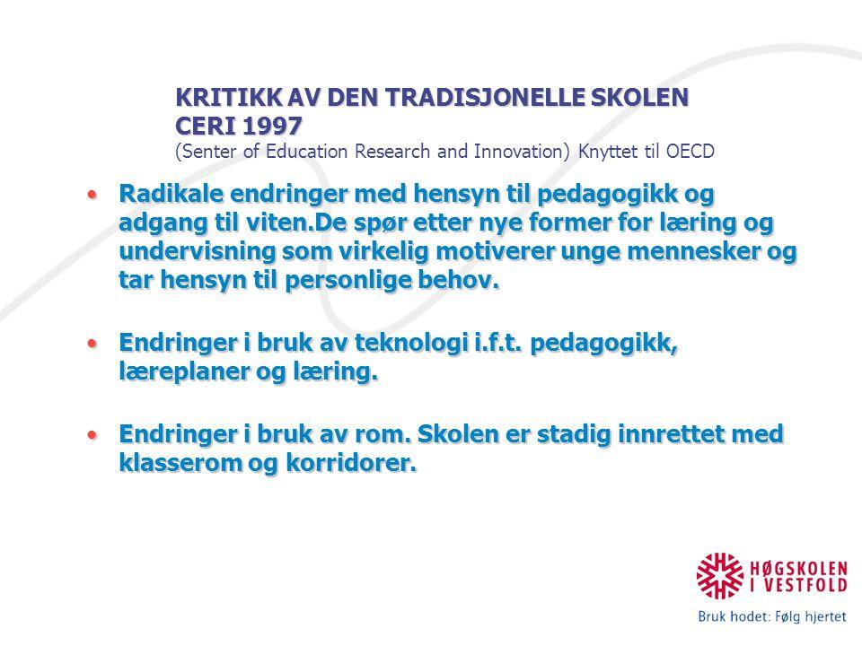 KRITIKK AV DEN TRADISJONELLE SKOLEN CERI 1997 (Senter of Education Research and Innovation) Knyttet til OECD
