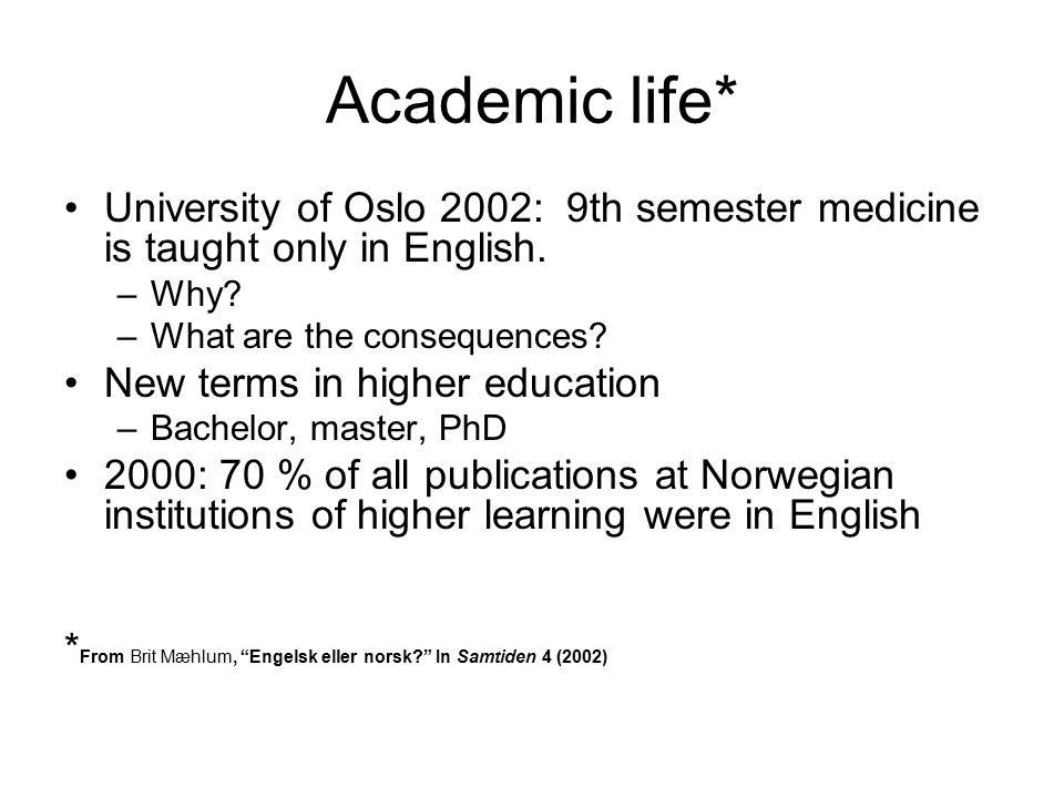 Academic life* University of Oslo 2002: 9th semester medicine is taught only in English. Why What are the consequences