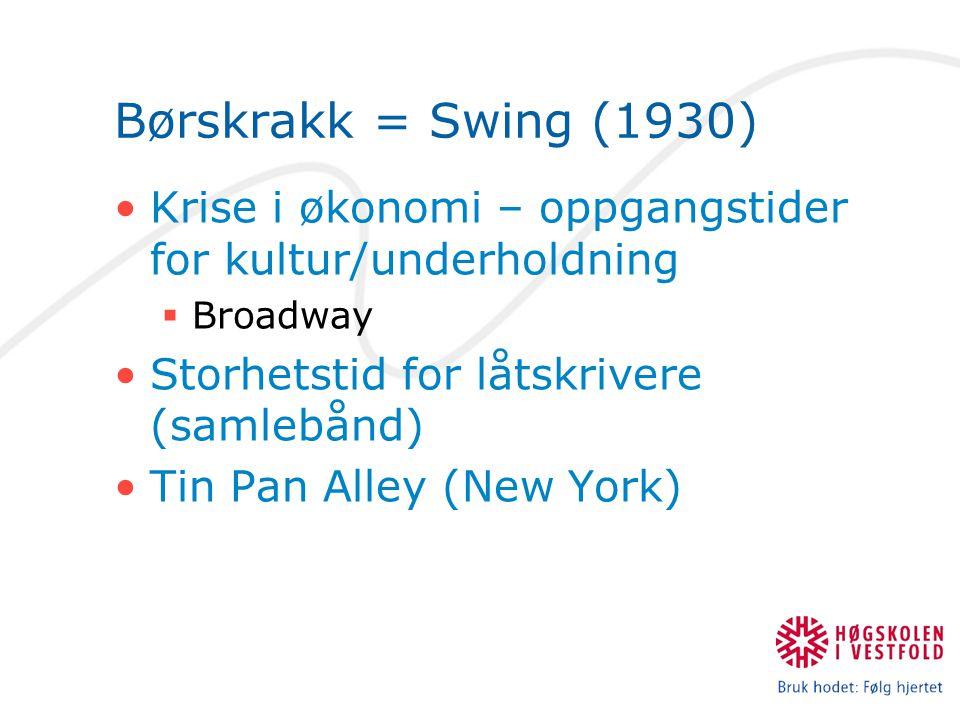Børskrakk = Swing (1930) Krise i økonomi – oppgangstider for kultur/underholdning. Broadway. Storhetstid for låtskrivere (samlebånd)