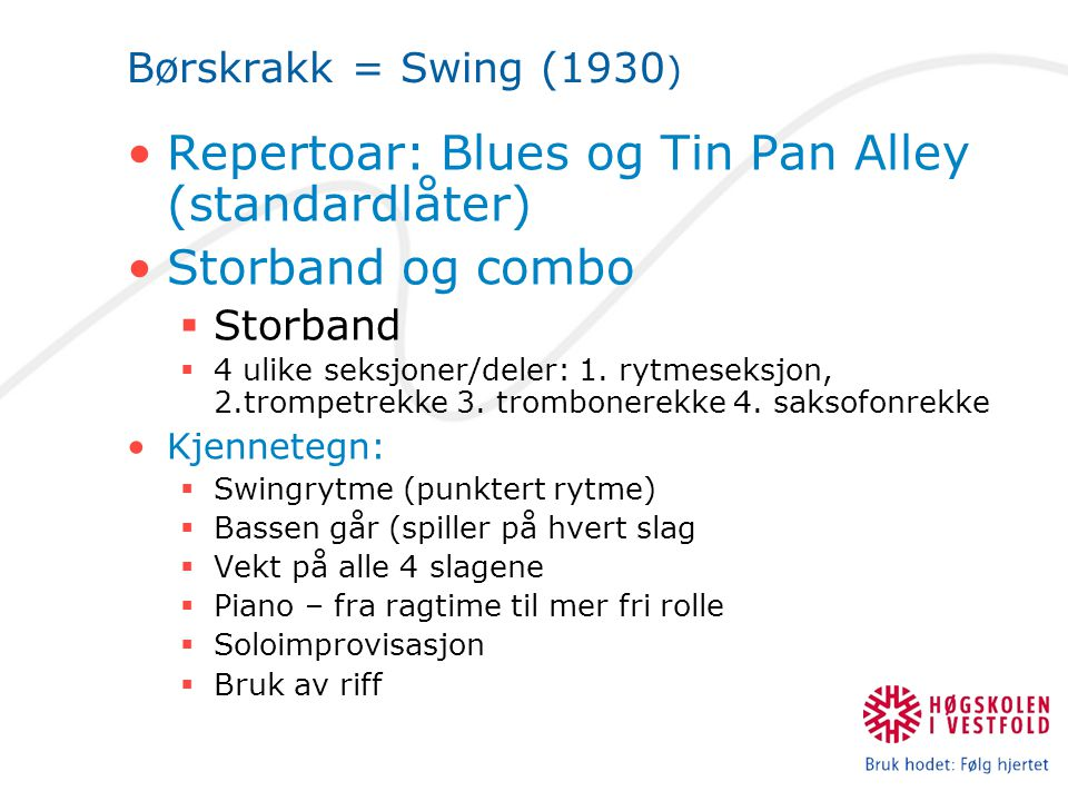 Repertoar: Blues og Tin Pan Alley (standardlåter) Storband og combo